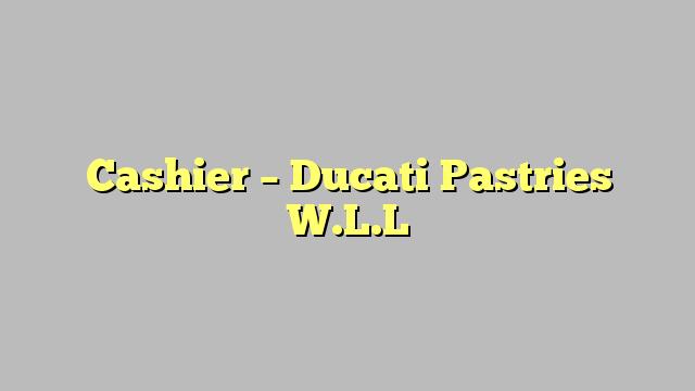 Cashier - Ducati Pastries W.L.L