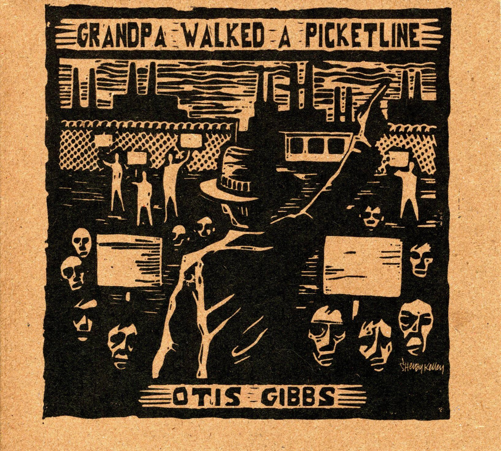 Grandpa Walked A Picketline  by Otis Gibbs