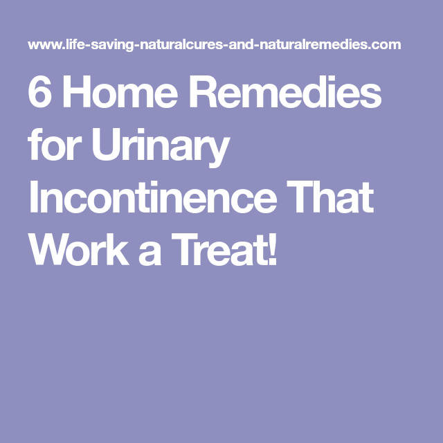 6 Home Remedies for Urinary Incontinence That Work a Treat ...