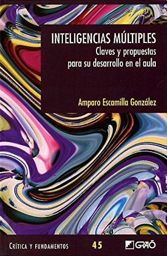 Inteligencias múltiples : claves y propuestas para su desarrollo en el aula / Amparo Escamilla González