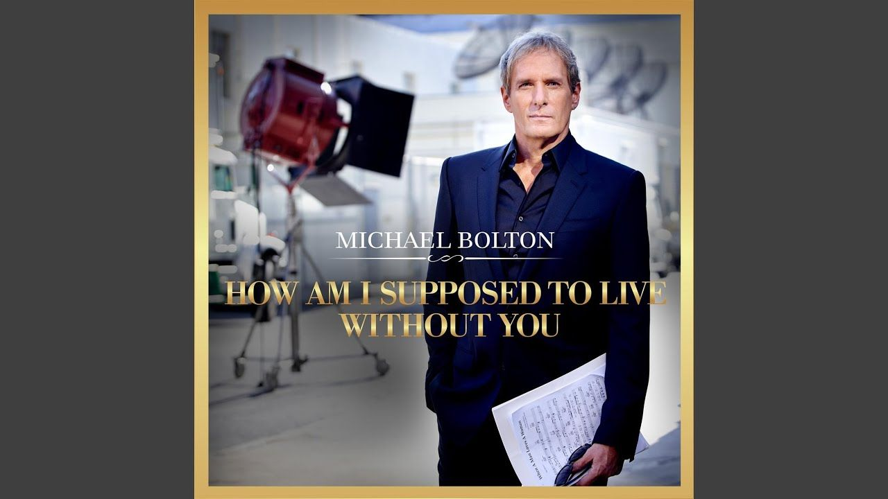 How Am I Supposed To Live Without You Michael bolton