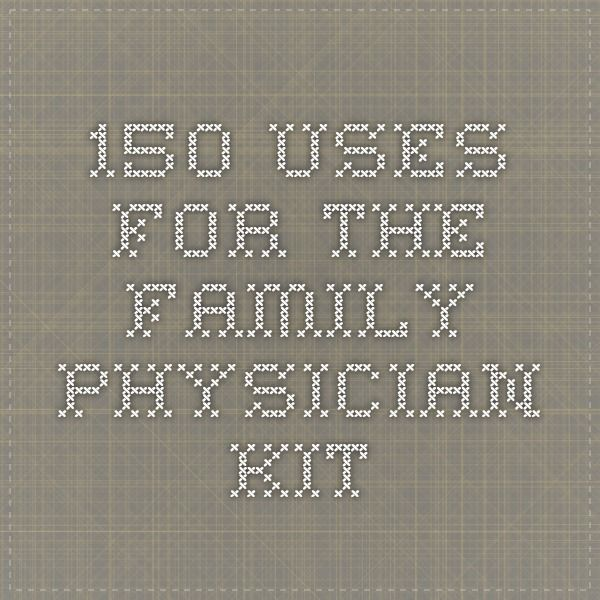 150 Uses for the Family Physician Kit
