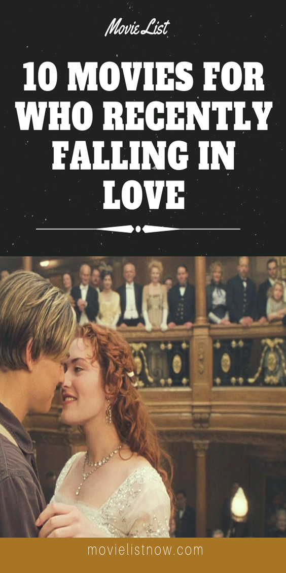 10 Movies For Who Recently Falling In Love With Images Movie List Falling In Love Movie Movies