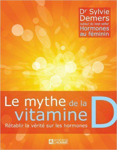Le Mythe De La Vitamine D Retablir La Verite Sur Les Hormones Amazon Com Sylvie Demers Books Lockscreen Ebook Books