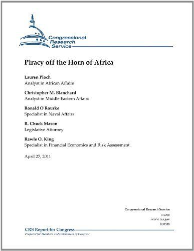 Piracy off the Horn of Africa - CRS Report by Rawle O. King. $1.13. Publisher: Congressional Research Service (April 27, 2011). 70 pages