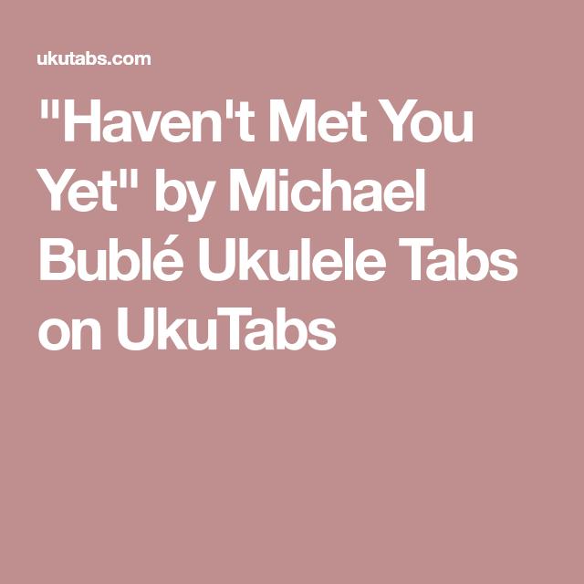 Havent Met You Yet By Michael Bubl Ukulele Tabs On Ukutabs