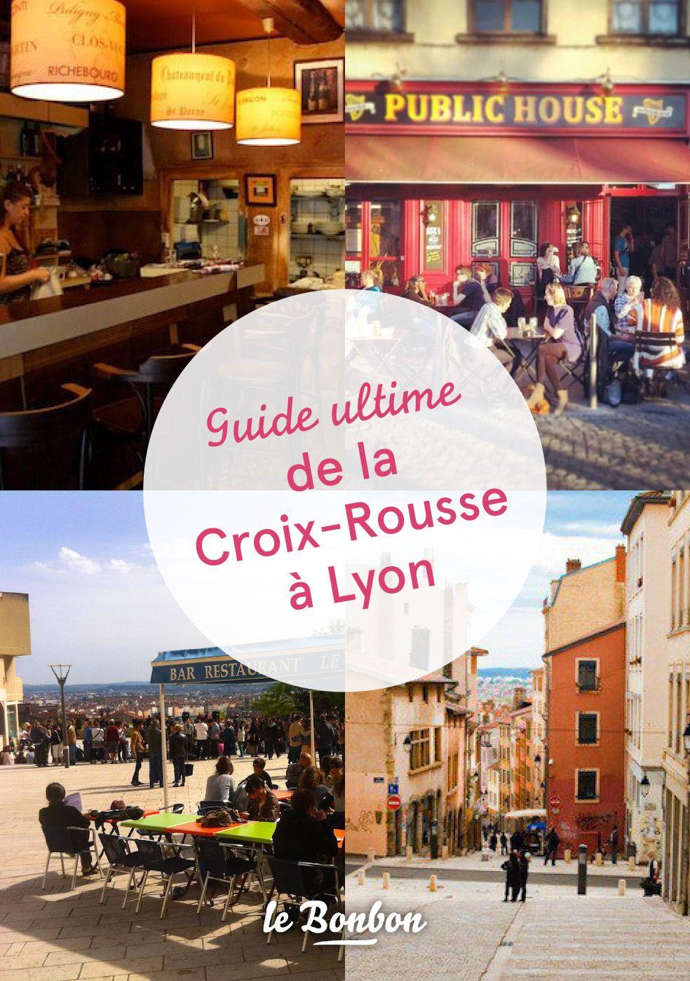 Le Guide Ultime De La Croix Rousse Visiter Lyon Visite France Croix Rousse