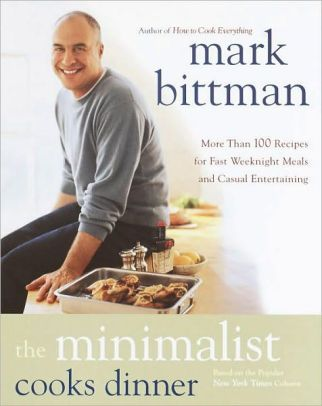 The Minimalist Cooks Dinner: More Than 100 Recipes for Fast Weeknight Meals and Casual Entertaining : A Cookbook|NOOK Book #markbittmanrecipes
