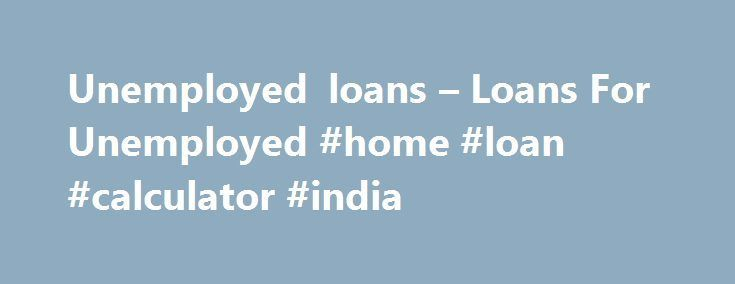 Nice Credit Processing Unemployed loans \u2013 Loans For Unemployed