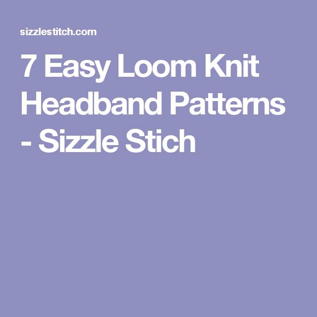 7 Easy Loom Knit Headband Patterns Sizzle Stich Loom Knitting