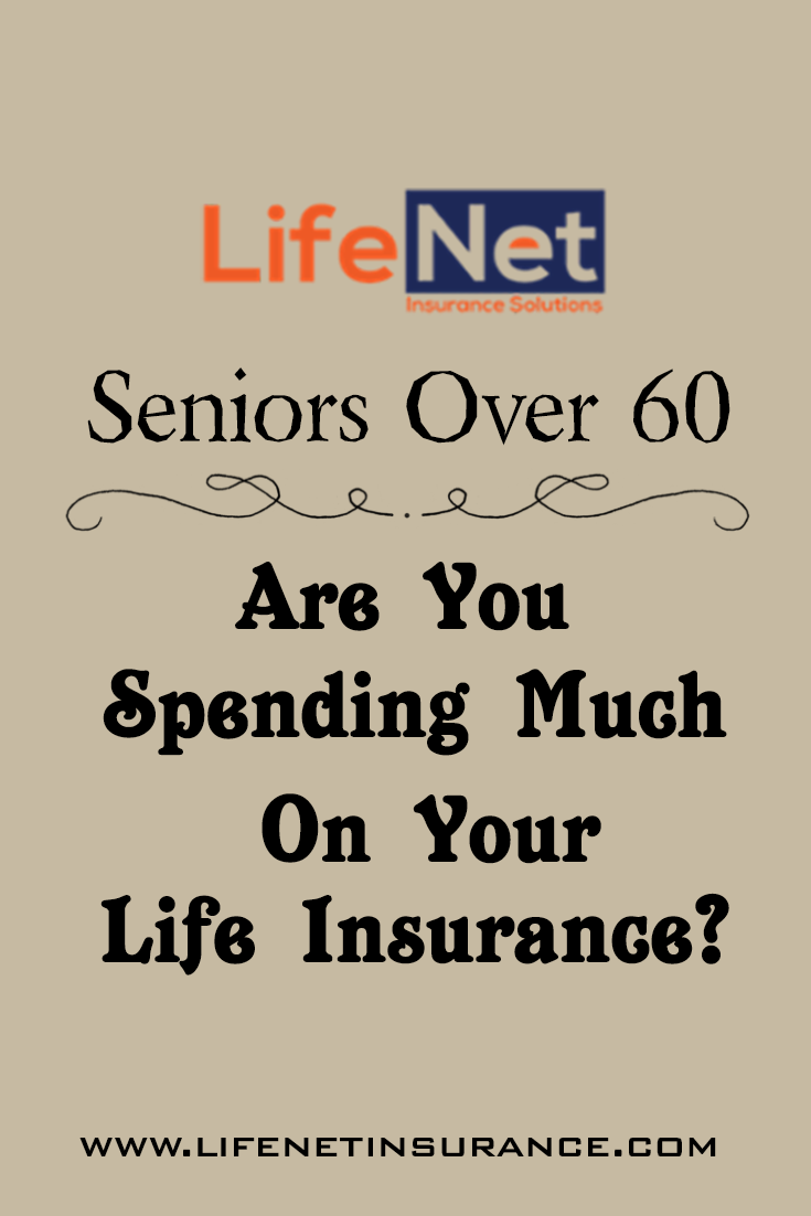 Seniors Over 60 Are You Spending Too Much On Your Life Insurance