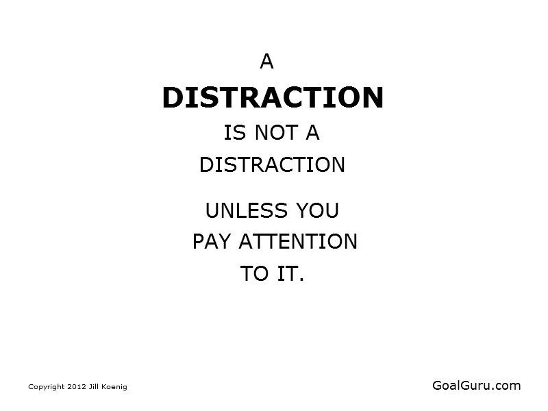 A distraction is not a distraction unless you pay