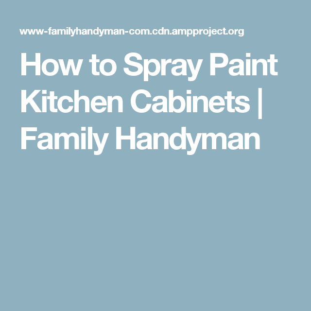 How to Spray Paint Kitchen Cabinets | Spray paint kitchen ...