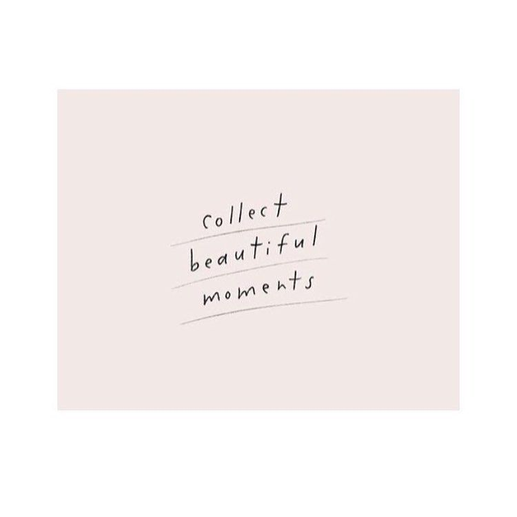 Collect beautiful moments | Inspiring Type | Beautiful short