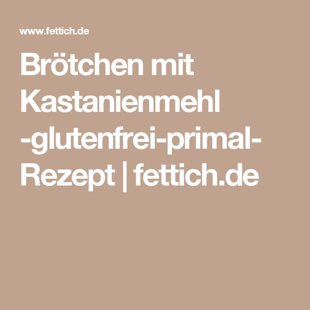 Brötchen mit Kastanienmehl  -glutenfrei-primal-  Rezept | fettich.de