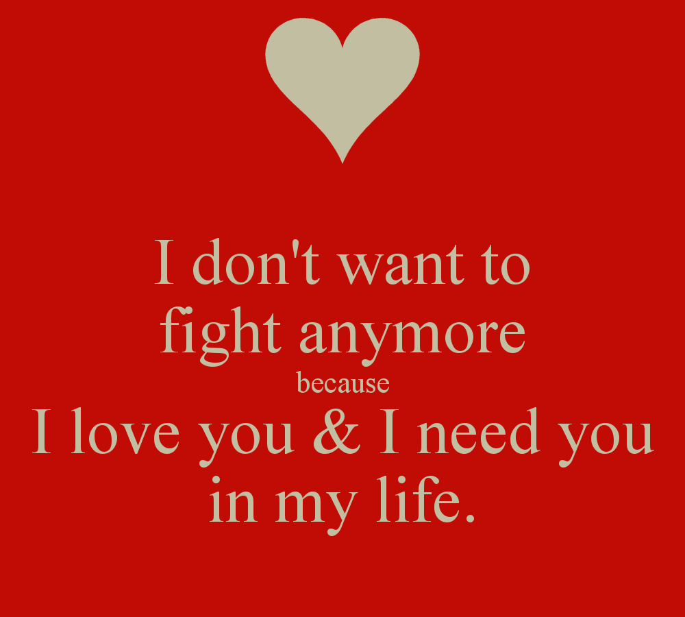 I Don 39 T Want To Fight Anymore Because I Love You Amp I Need You In My Fight For Love Quotes Relationship Fighting Quotes Because I Love You