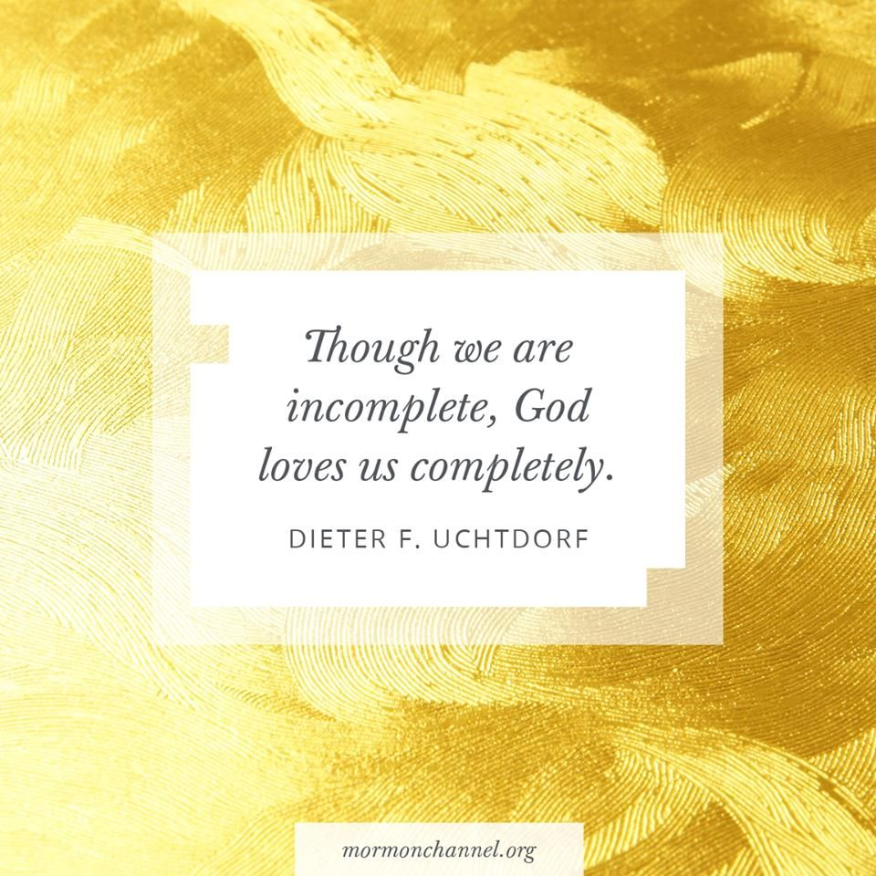"""""""Though We Are Incomplete, God Loves Us Completely. Though"""