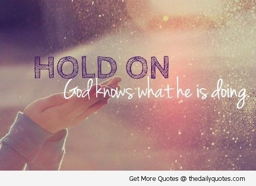 Gods Quotes About Life Hold On God Quote Life Sayings Pictures