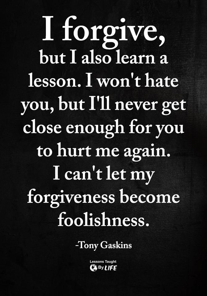 I forgive, but i also learn a lesson