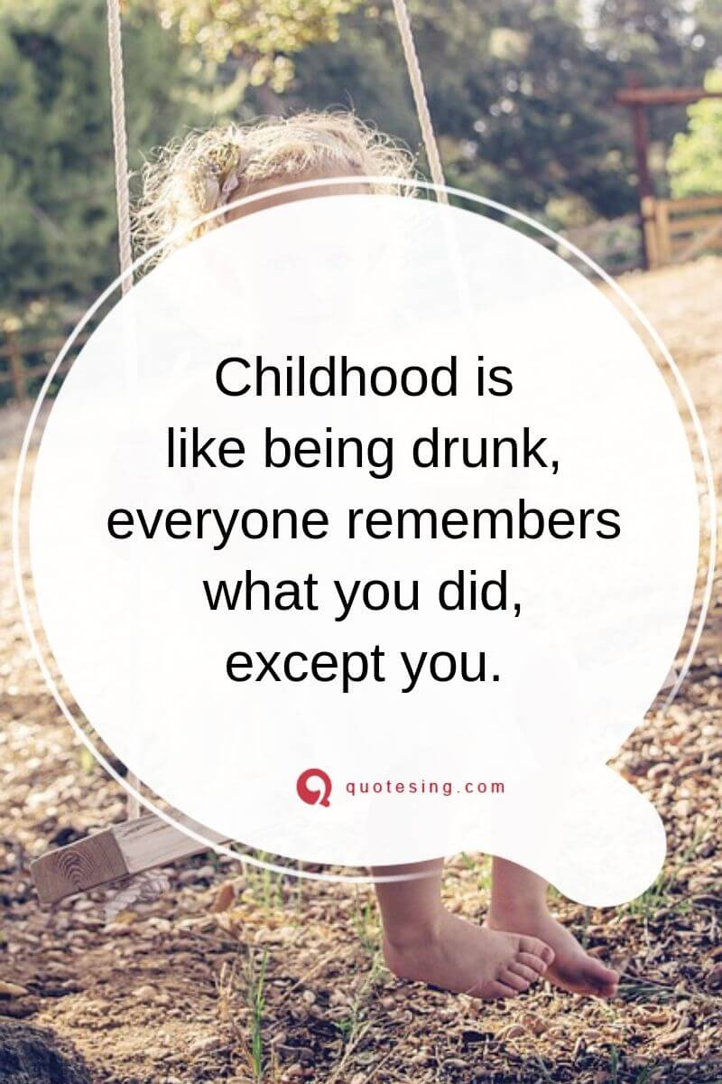 Funny Childhood Quotes And Happy Childhood Quotes Childhood Quotes Childhood Memories Quotes Childhood Love Quotes