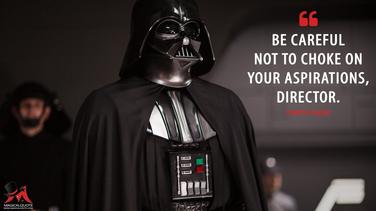 Darth Vader Quotes Pleasing Darth Vader Be Careful Not To Choke On Your Aspirations Director