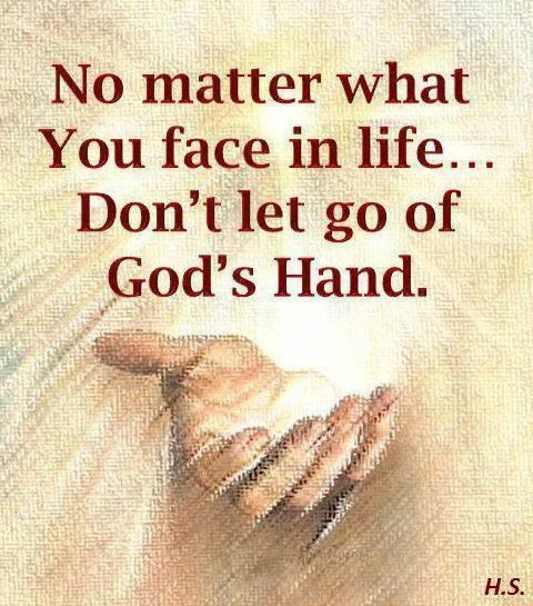 No matter what you face in life...Don't let go of God's hand.
