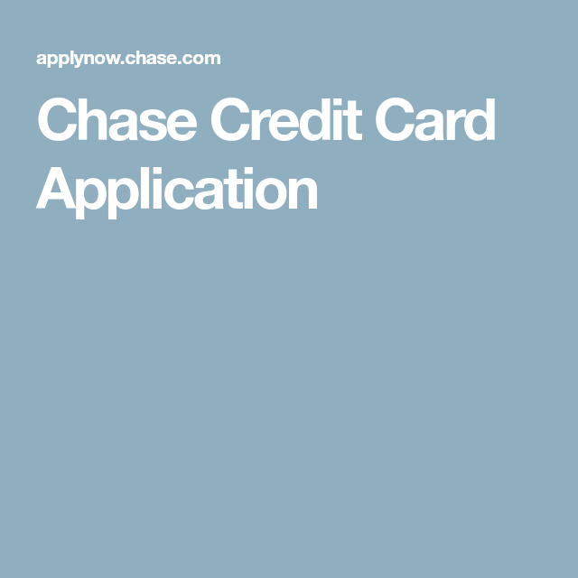 Chase Credit Card Application Chase credit, Credit card