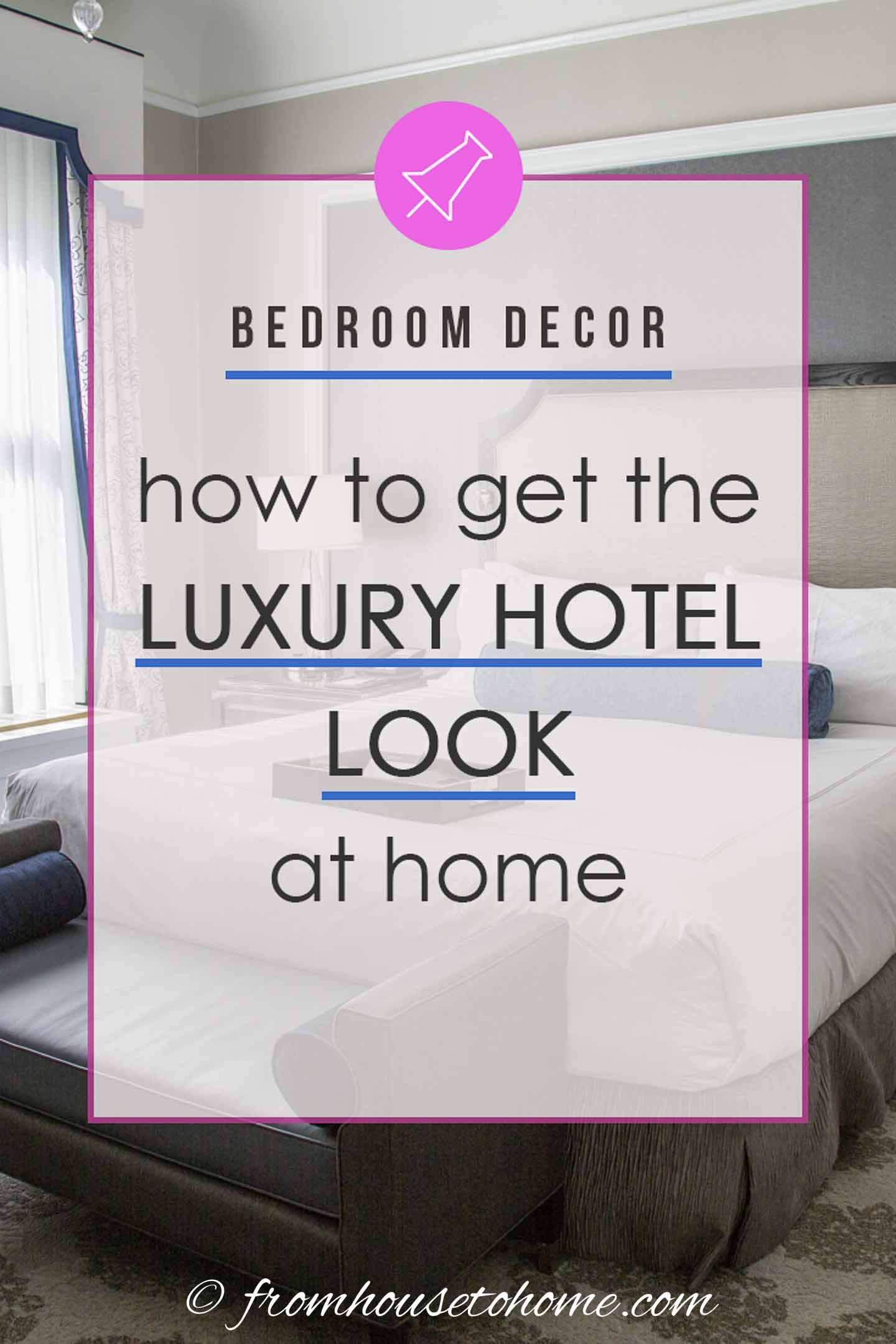 Luxurious Bedroom Ideas: How To Get The Luxury Hotel Look At Home