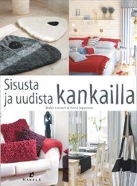 Sisusta ja uudista kankailla - Malin Larsson, Anna Jeppsson