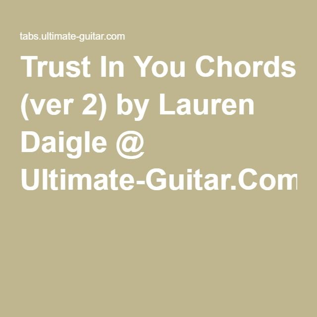 Trust In You Chords (ver 2) by Lauren Daigle @ Ultimate-Guitar.Com ...