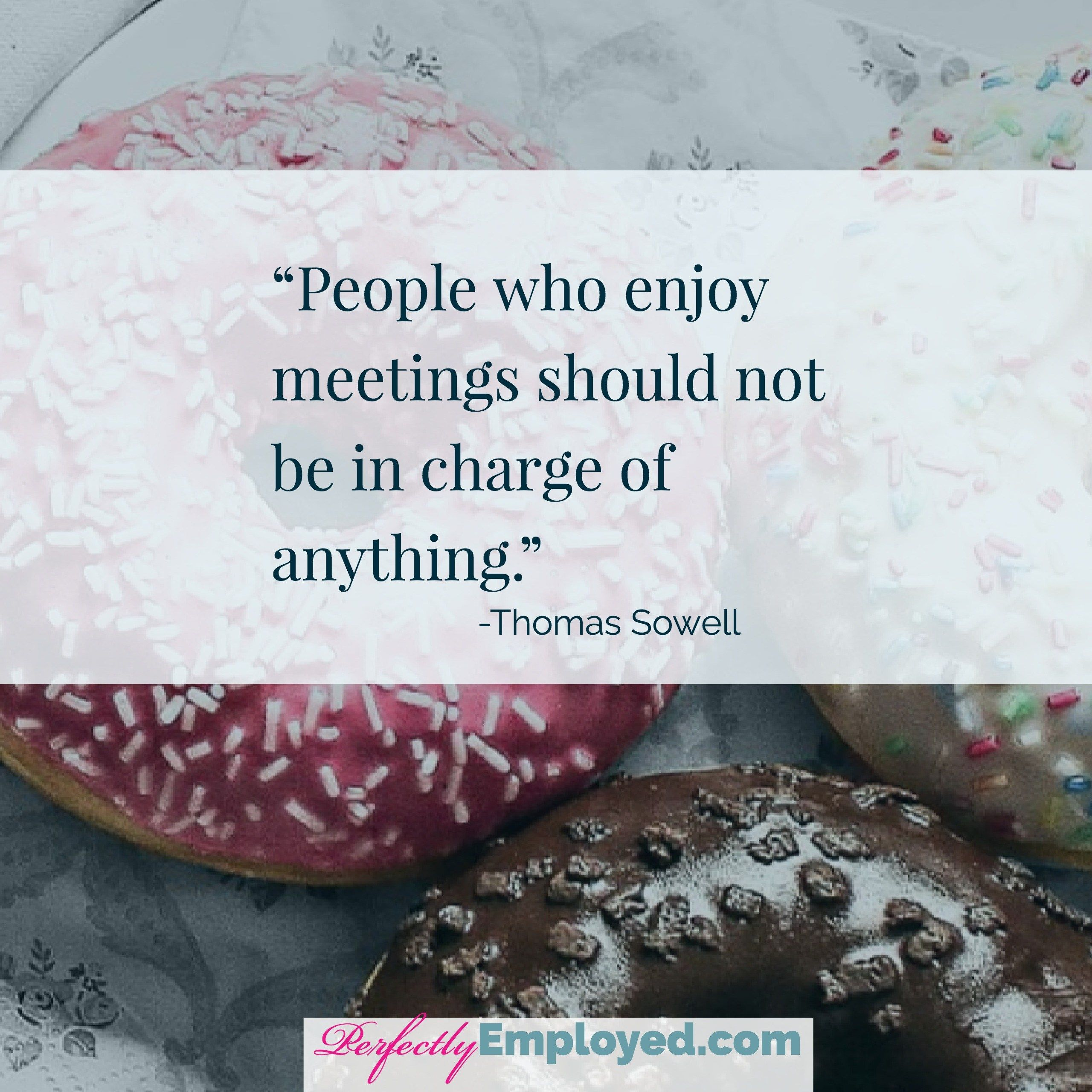 11 Funny Quotes About Meetings To Read While Waiting On Your Next Meeting To Start Perfectly Employed Funny Quotes Office Quotes Meet