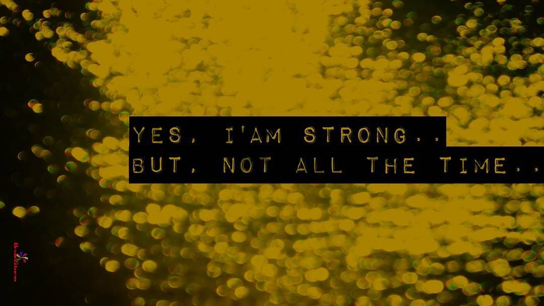 Yes I Am Strong But Not All The Time Lifequotes Lifehacks Me