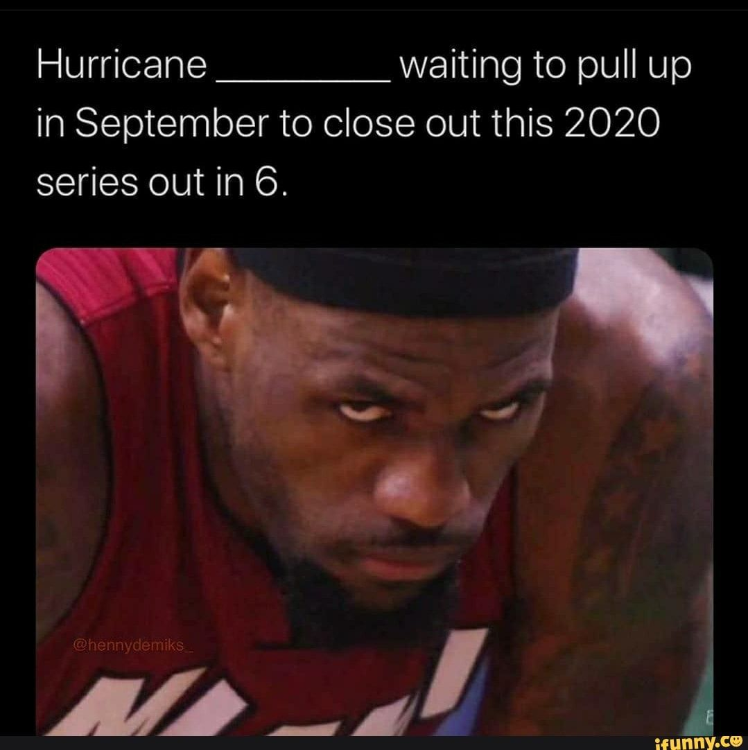 Hurricane Waiting To Pull Up In September To Close Out This 2020 Series Out In 6 Ifunny In 2020 Funny Laugh Funny Memes Memes