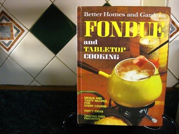 Better homes gardens fondue and tabletop cooking - Vintage better homes and gardens cookbook ...