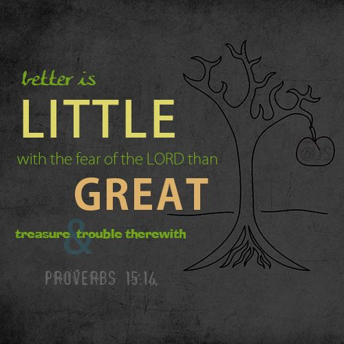 Proverbs 15:16 Better Is A Little With The Fear Of The