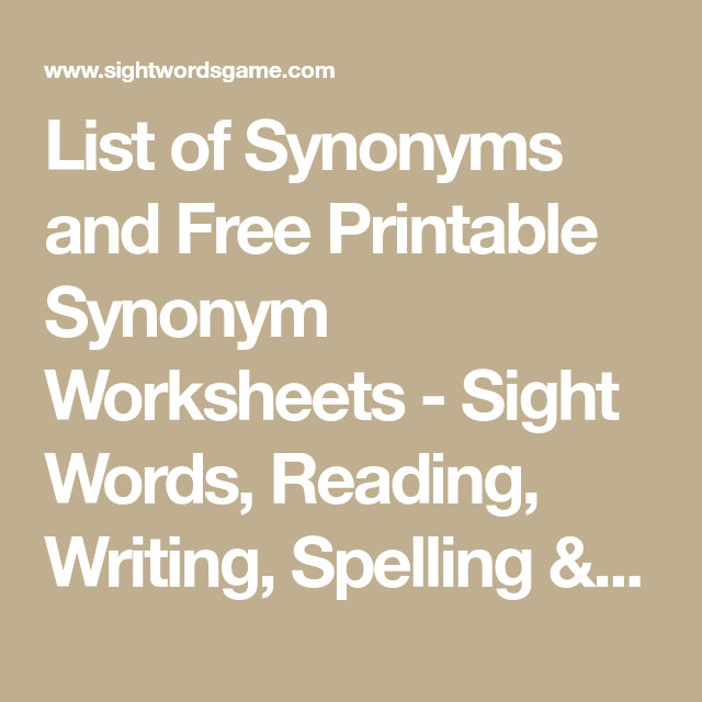 List Of Synonyms And Free Printable Synonym Worksheets Sight Words Reading Writing Spelling Works Synonym Worksheet Spelling Worksheets Vocabulary Words