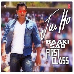 Songs Pk Download Baaki Sab First Class Hai Jai Ho 2013 Mp3 Songs Download Mp3 Music Audio Sound Track Songs Bollywood Songs Salman Khan