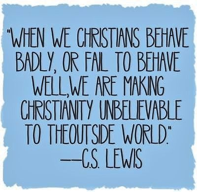 C S Lewis: when we Christians behave badly, or fail to behave ...