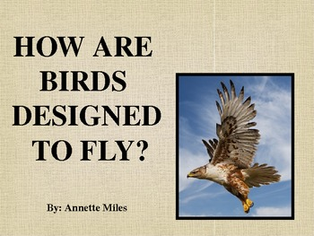 This is a 16 slide PowerPoint that describes how a bird is designed to fly.  The PowerPoint allows students an opportunity to fill in the important terms by guessing the word before it appears.  There is also a student note-taking guide also available for purchase that students can fill out while going through the PowerPoint.