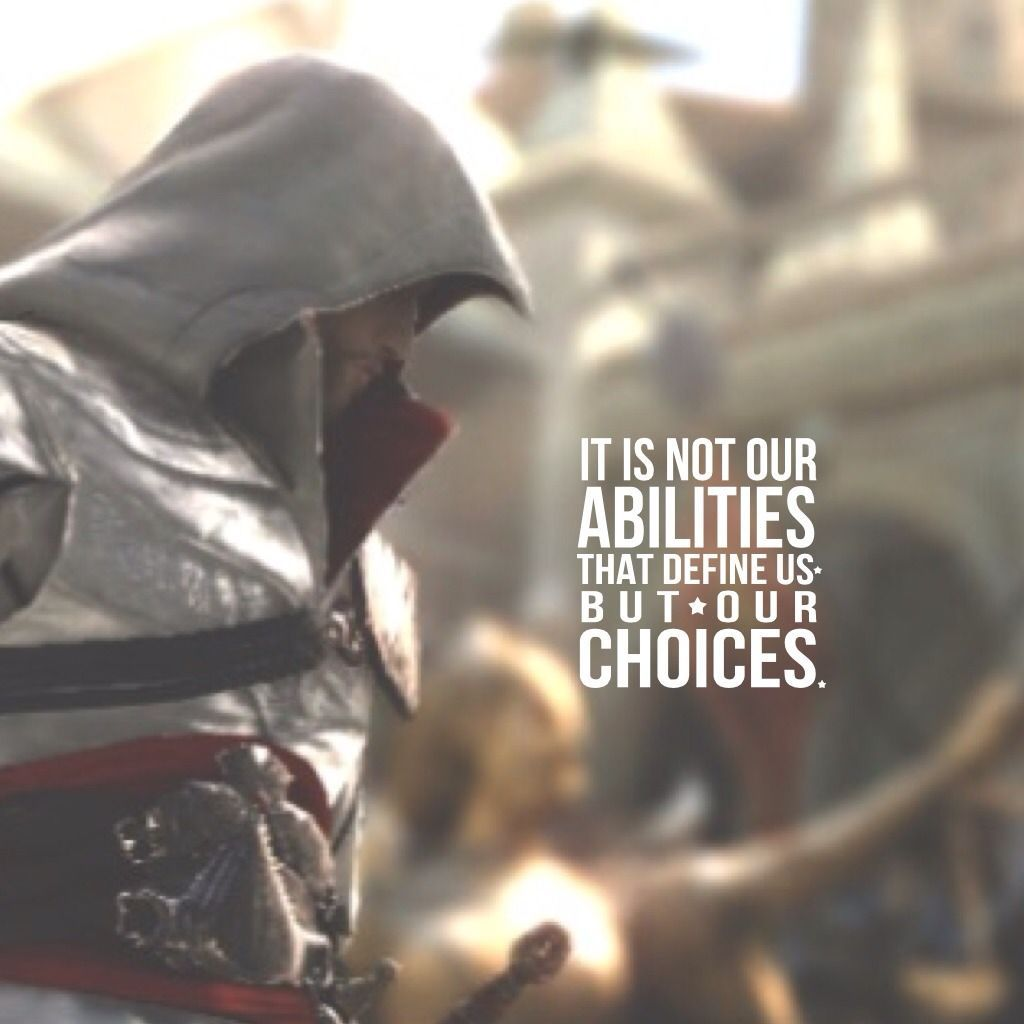 Our Choices Define Us Assassins Creed Quotes Creed Quotes