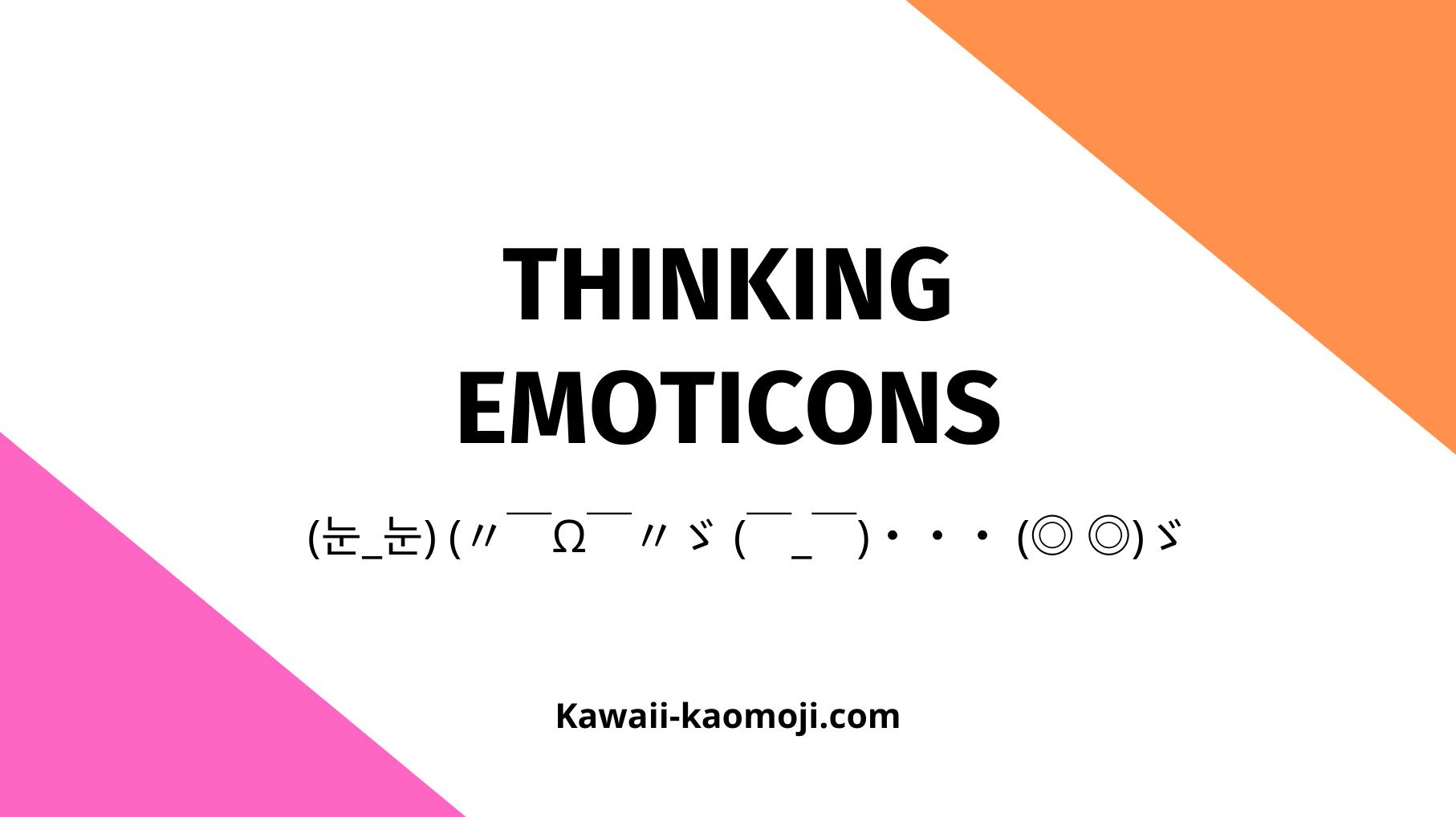 Thinking Japanese Emoticons Kaomoji Text Emoji In 2020 Emoticon Emoji Text