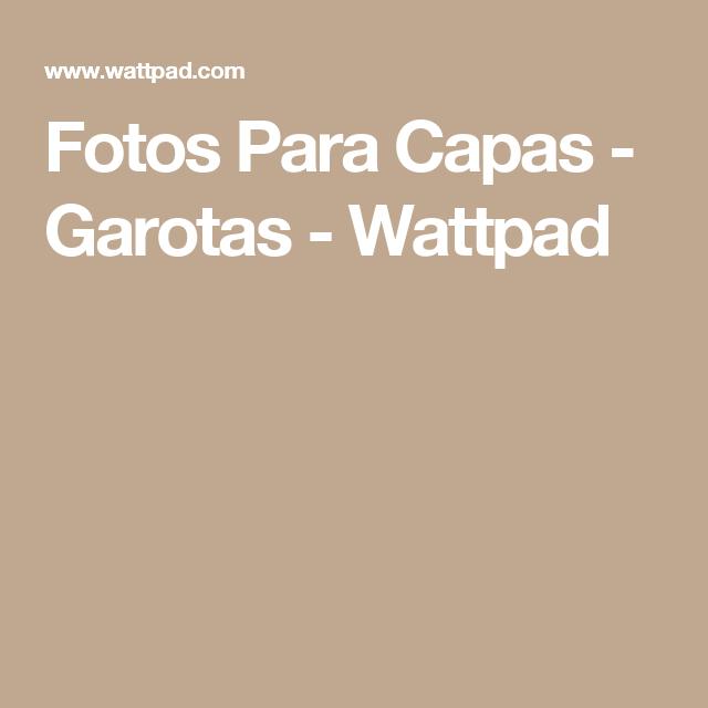 Fotos Para Capas -  Garotas - Wattpad