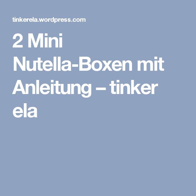2 Mini Nutella Boxen Mit Anleitung Tinker Ela Cards