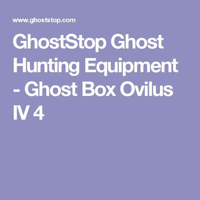 Ghost Box Ovilus IV | Ghost hunting | Ghost box, Ghost hunting