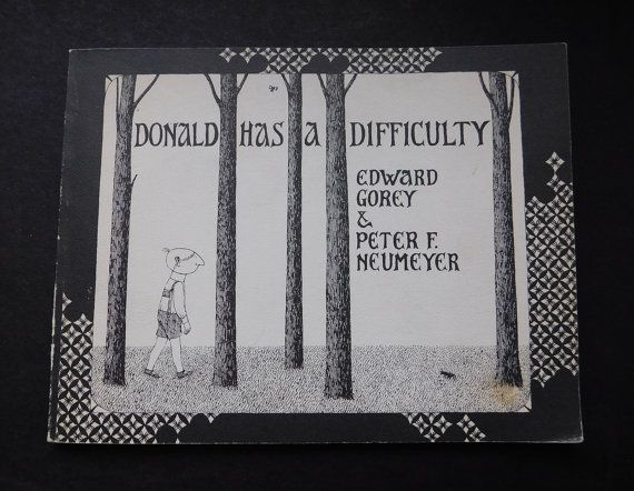 Edward Gorey Donald Has A Difficulty By Edward Gorey And Peter