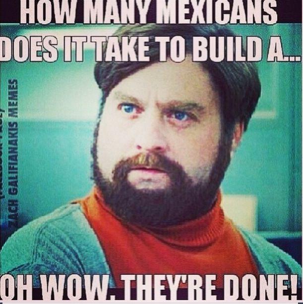 37b310e0522b0fd6e73b5b03da3fec8a how many mexicans does it take to build memes mamones