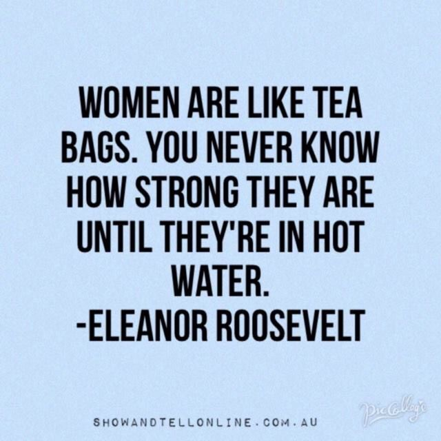 WOMEN ARE LIKE TEA BAGS...