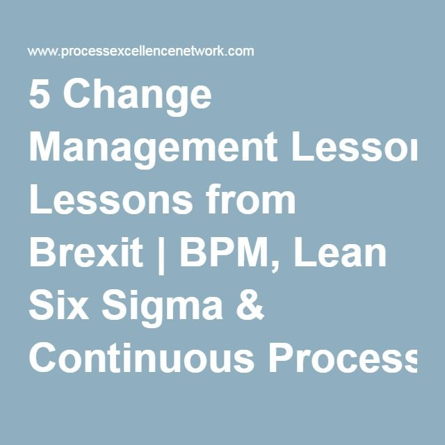 5 Change Management Lessons from Brexit BPM, Lean Six Sigma