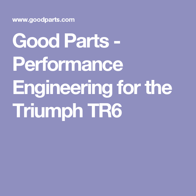 Good Parts Performance Engineering For The Triumph Tr6 Triumph