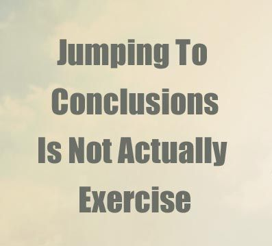 Jumping To Conclusions Quotes | Jumping To Conclusions Quotes Extraordinary Jumping To Conclusions